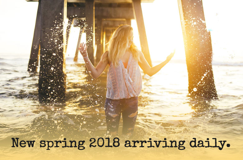 New spring 2018 arriving daily.