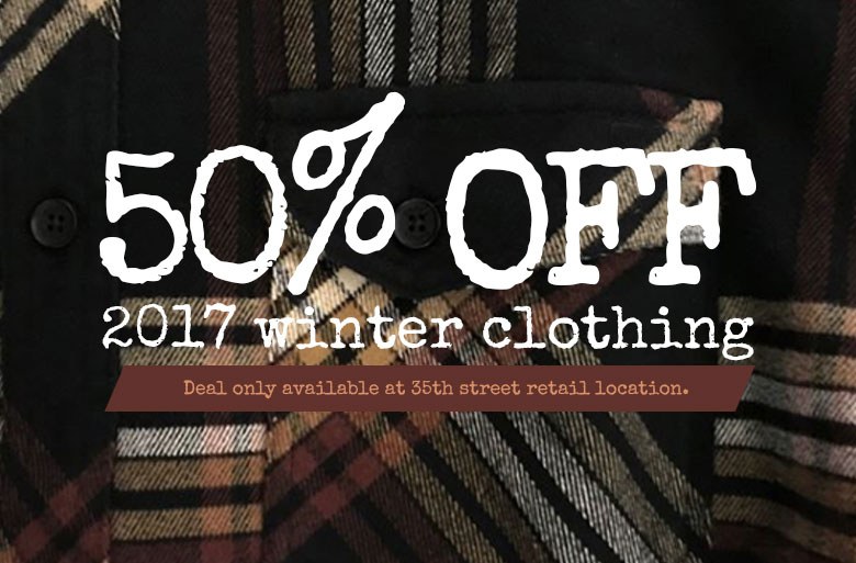 50% OFF 2017 Winter Clothing. Deal only available at 35th street retail location.